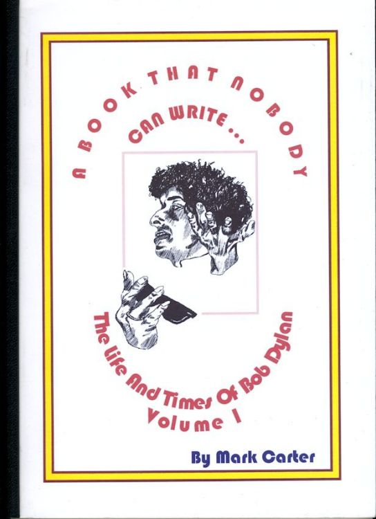 Bob Dylan a book that nobody can write volume 1 mark carter