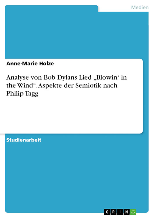 Analyse von bob dylans lied blowin in the wind aspekte der semiotik nach philip taggbob dylan book in German