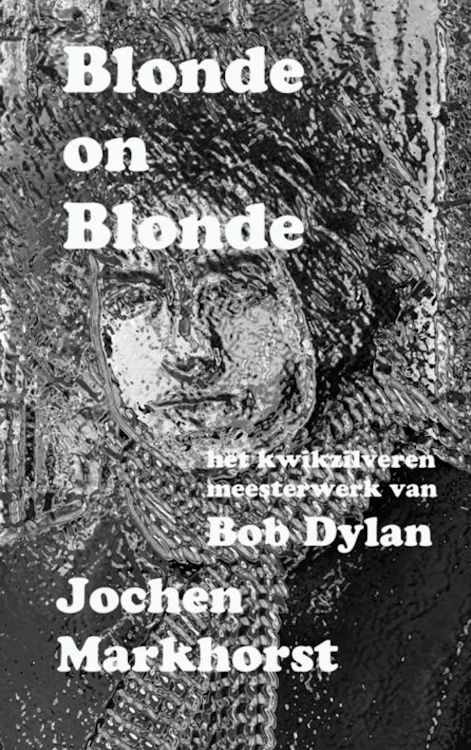 blonde on blonde markhorst bob dylan book in Dutch