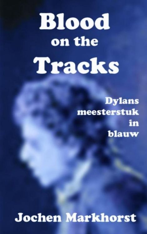 blood on the tracks markhorst bob dylan book in Dutch