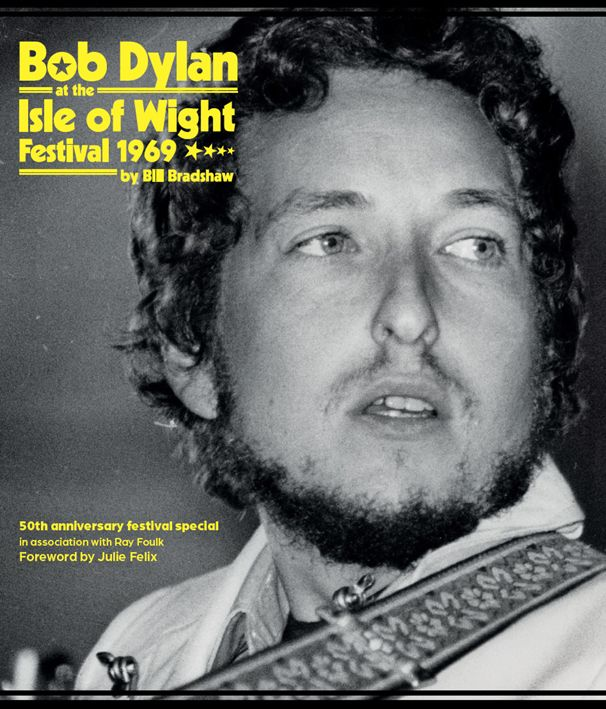 Bob Dylan At The Isle Of Wight Festival 1969 Bradshaw Foulk book