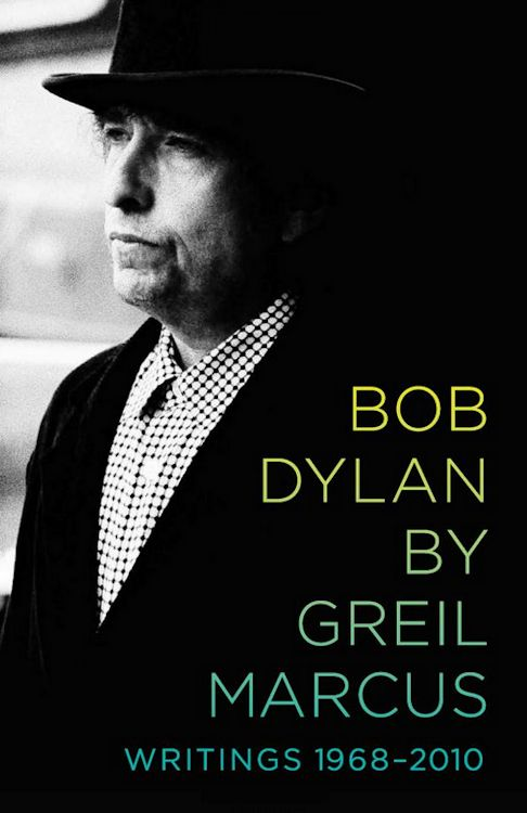 Bob Dylan by greil marcus public affairs 2010 book