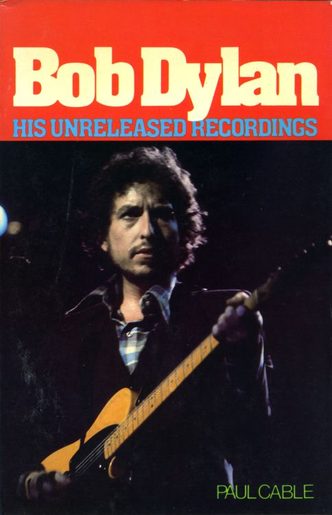 his unreleased recordings cable 1980 Bob Dylan book