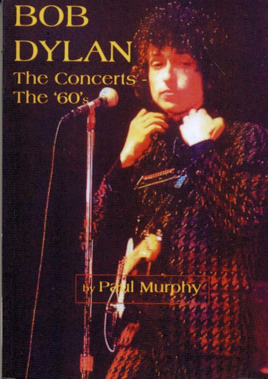 Bob Dylan the concerts the 60's paul murphy book