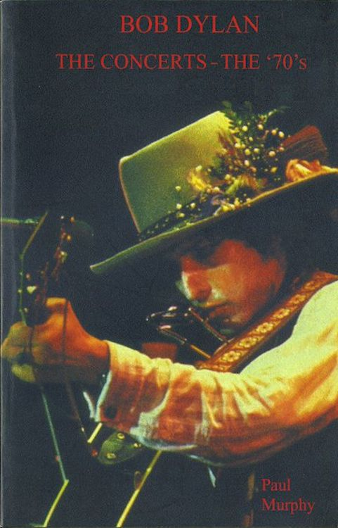 Bob Dylan the concerts the 70's paul murphy book