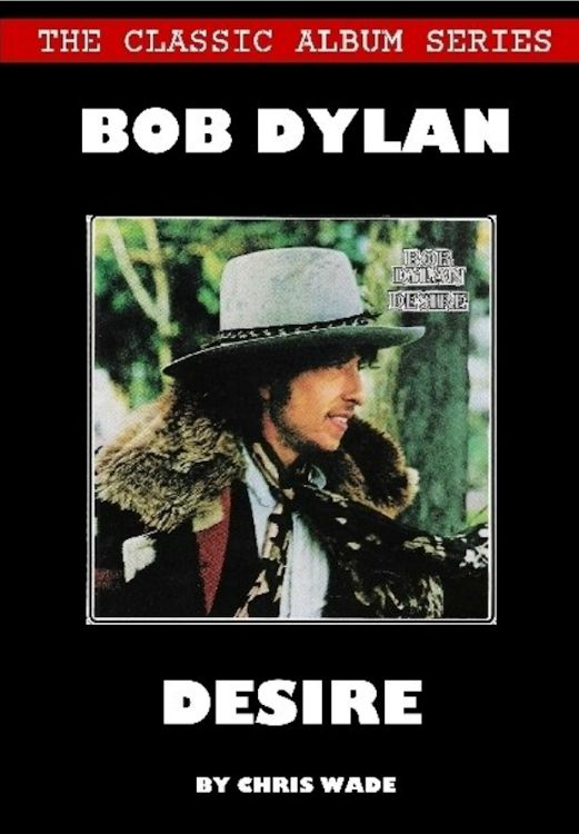 Bob Dylan desire chris wade book