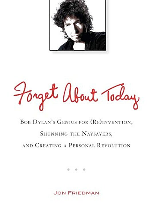 forget about today jon friedman Bob Dylan book