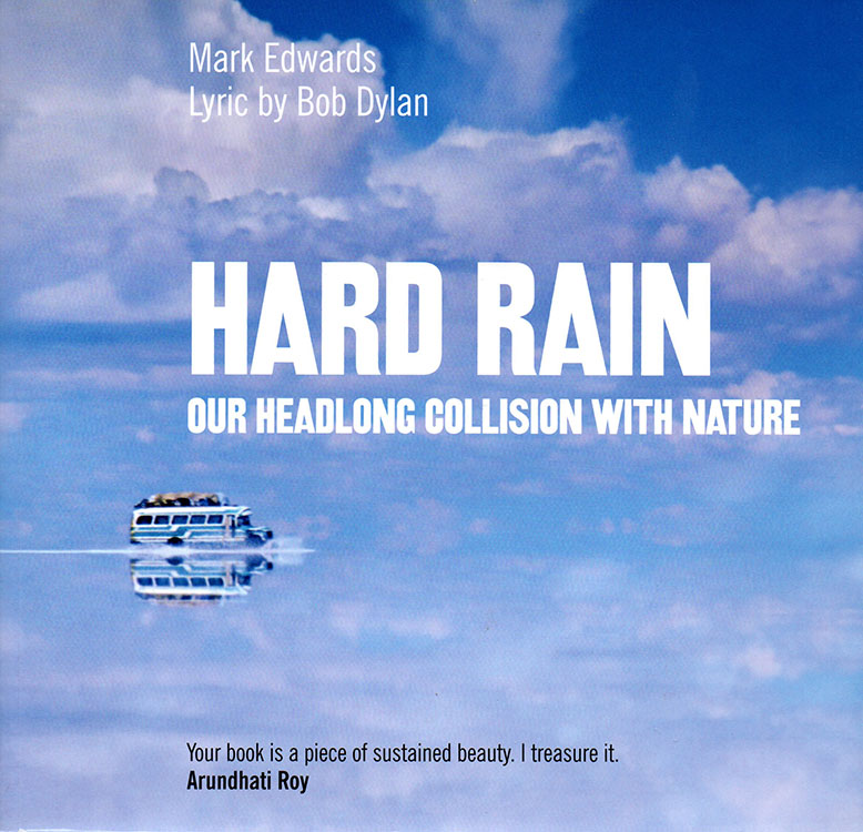 hard rain our headlong collision with nature 2009 Bob Dylan book