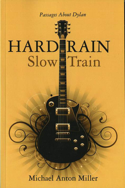hard rain slow train michael anton miller Bob Dylan book