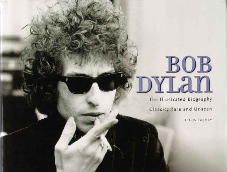 the illustrated biography chris rushby 2009 metro books Bob Dylan book