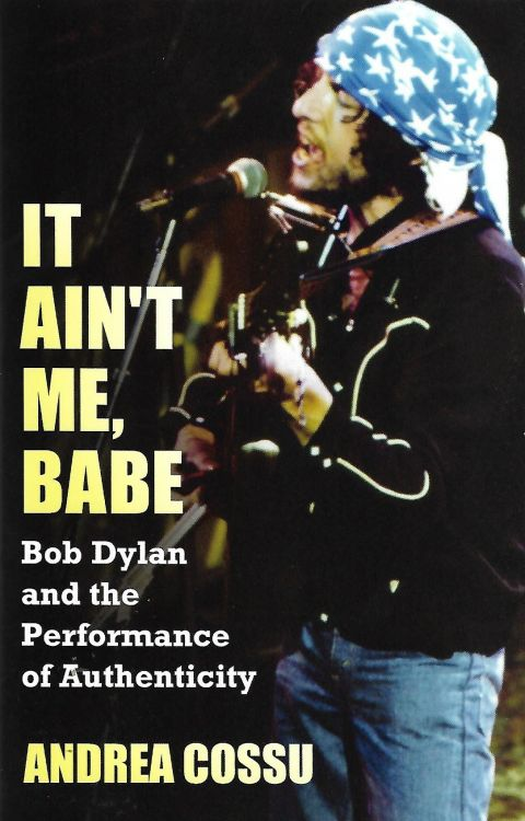 it ain't me babe Bob Dylan and the performance of authenticity softcover Bob Dylan book