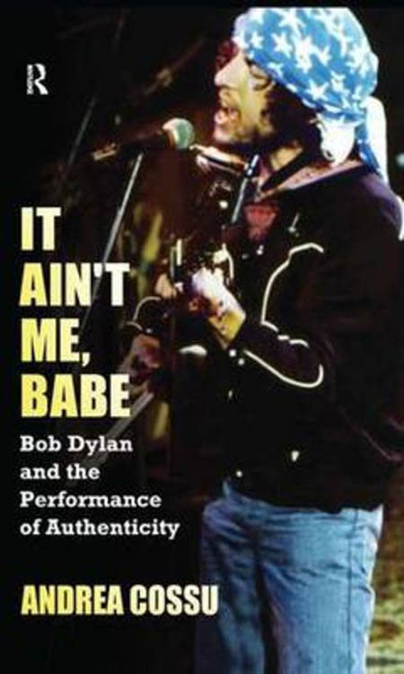 it ain't me babe Bob Dylan and the performance of authenticity book