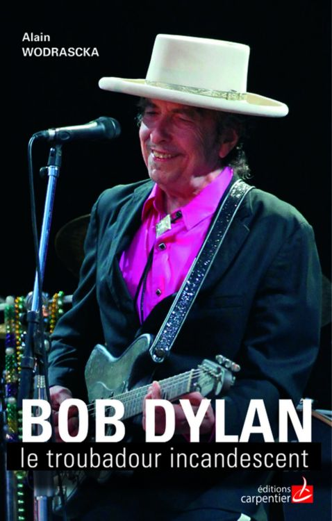 bob dylan le troubadour incandescent book in French