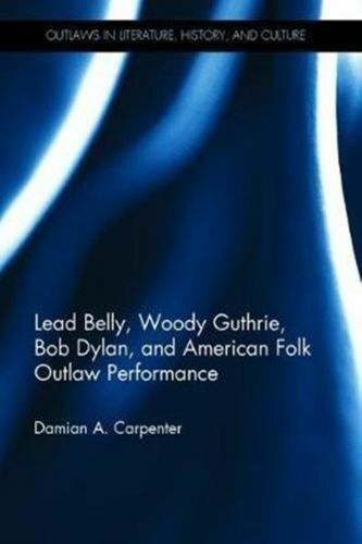 lead belly woody guthrie Bob Dylan and america folk outlaw performance book alternate