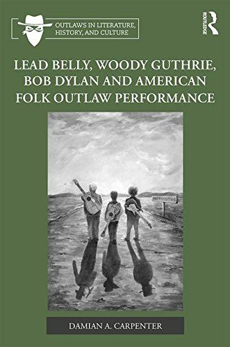 lead belly woody guthrie Bob Dylan and america folk outlaw performance book