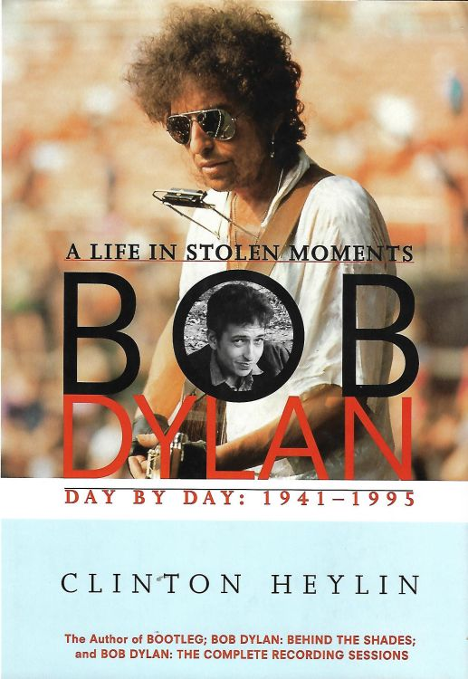 a life in stolen moments heylin hardcover Schirmer Books NY, 1996 Bob Dylan book