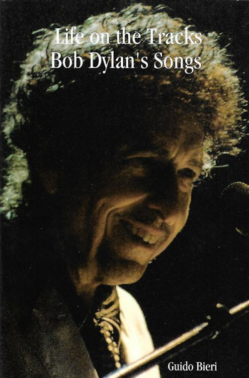 life on the tracks Bob Dylan's songs short version Guido Bieri