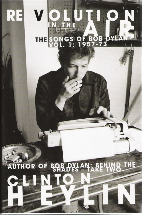 revolution in the air the songs of bob dylan volume 1 1957-73 clinton heylin