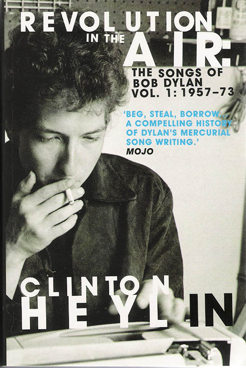 revolution in the air the songs of bob dylan volume 1 1957-73 clinton heylin uk 2010