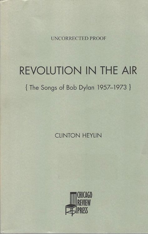 revolution in the air the songs of bob dylan volume 1 1957-73 clinton heylin uncorrected proof