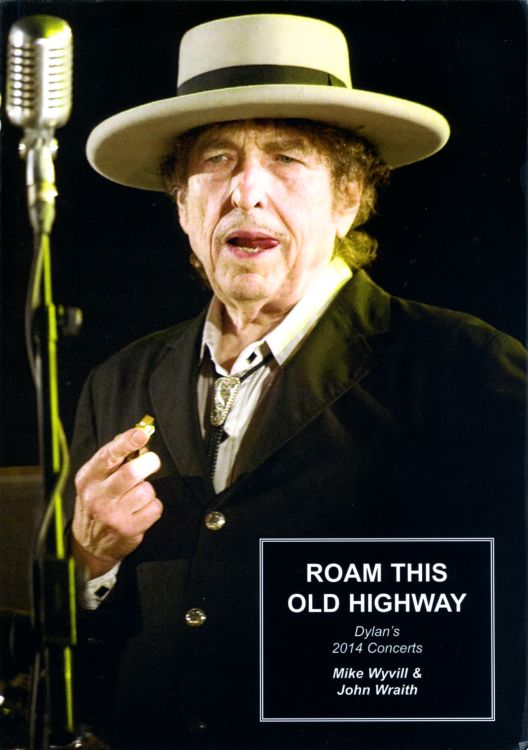 roam this old highway 2014 concerts Bob Dylan book
