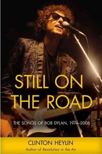 still on the road 1974-2006 clinton heylin Bob Dylan book