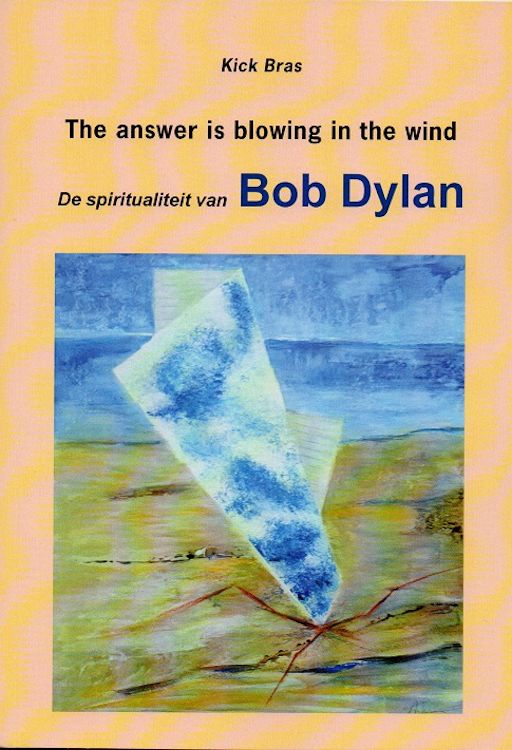 the answer is blowing in the wind -de spiritualiteit van bob dylan book in Dutch