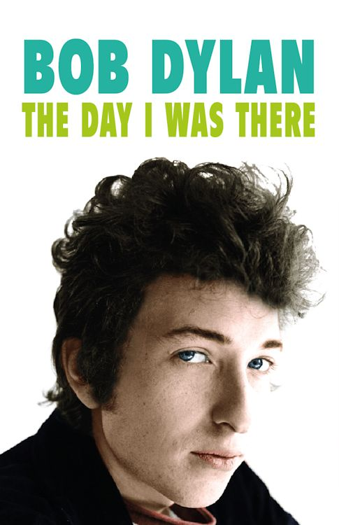 the day I was there Bob Dylan book