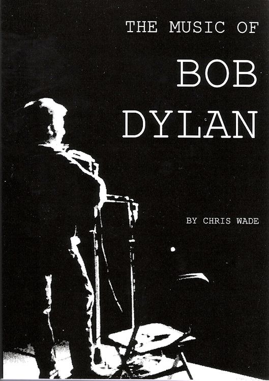 the music of Bob Dylan chris wade book