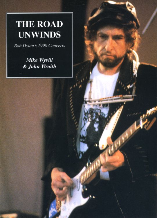 the road unwinds 1990 concerts Bob Dylan book