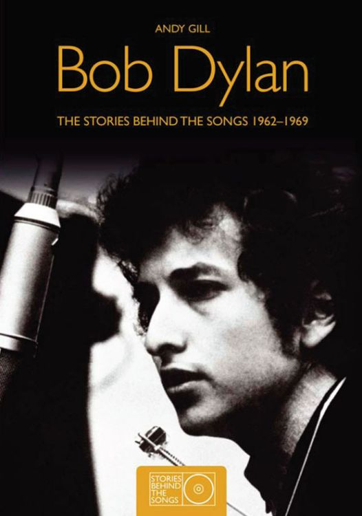 Bob Dylan the stories behind the songs andy gill book