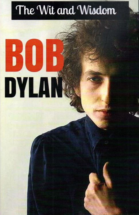 the wit and wisdom Bob Dylan book