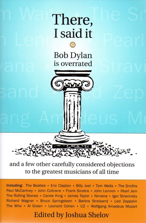 there i said it Bob Dylan is overrated shelow book