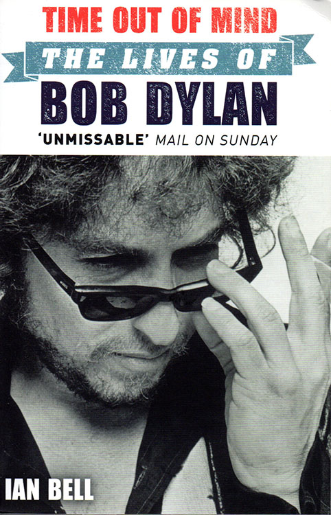 time out of mind the lives of bob dylan ian bell Mainstream Publishing 2014 book