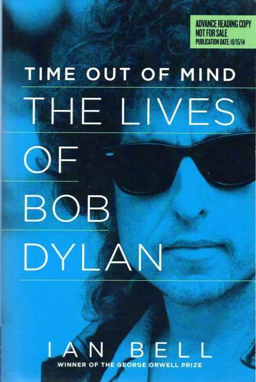 time out of mind the lives of bob dylan ian bell advance reading copy
