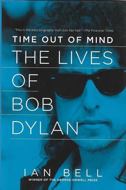 time out of mind the lives of bob dylan ian bell Pegasus 2014 book