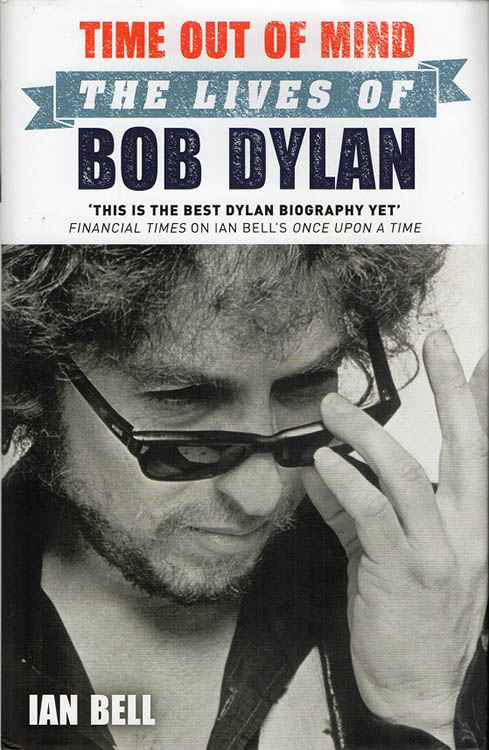 time out of mind the lives of bob dylan ian bell Mainstream Publishing 2013 book