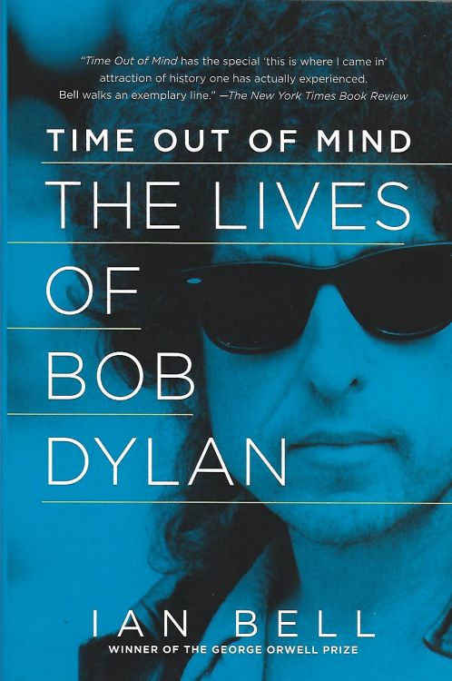 time out of mind the lives of bob dylan ian bell Pegasus 2015 softcover book