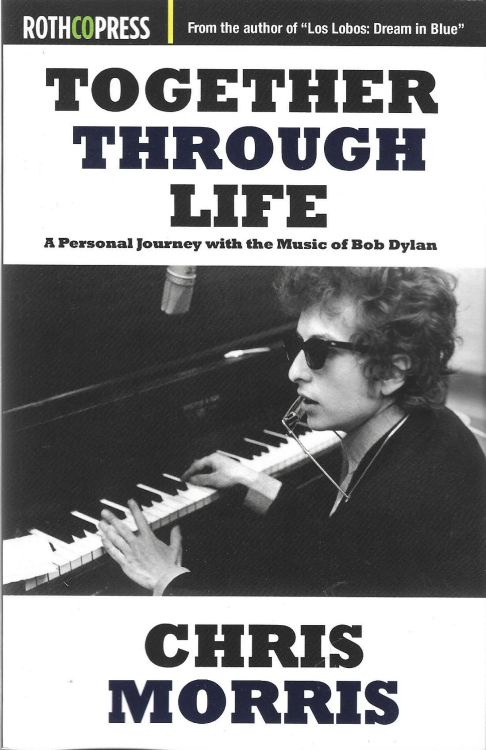 together through life a personal journey with the music of Bob Dylan Rothcopress 2017, second edition
