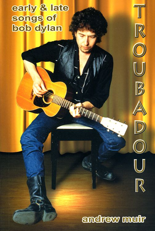 troubadour early and latesongs of Bob Dylan book