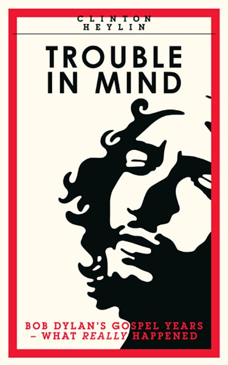 Bob Dylan book Troubled In Mind by Clynton Heylin route publishing UK