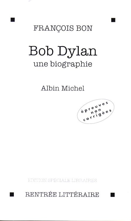 bob dylan une biographie francois bon book in French uncorrected proof