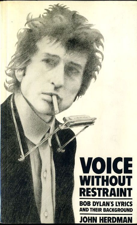 voice without restraint herdman Bob Dylan's lyrics and their background Paul Harris Publishing 1982