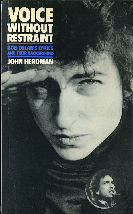voice without restraint herdman Bob Dylan's lyrics and their background Delilah Books 1982