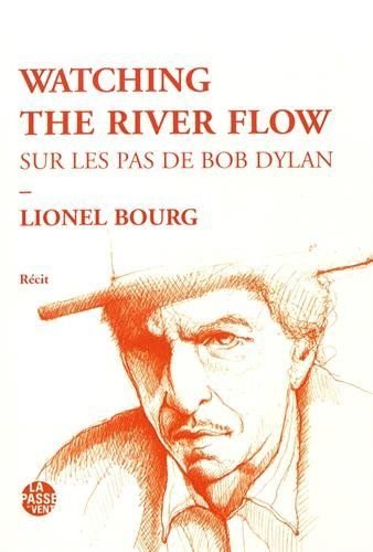 watching the river flow sur les pas de bob dylan book in French