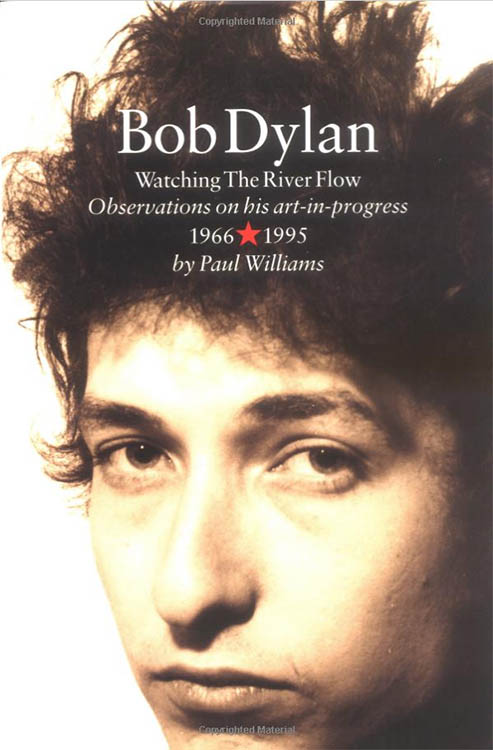 Bob Dylan watching the river flow observations on his art in progress 1966-1995 paperback
