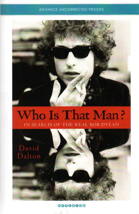 who is that man? in search of the real Bob Dylan advanced uncorrected proof