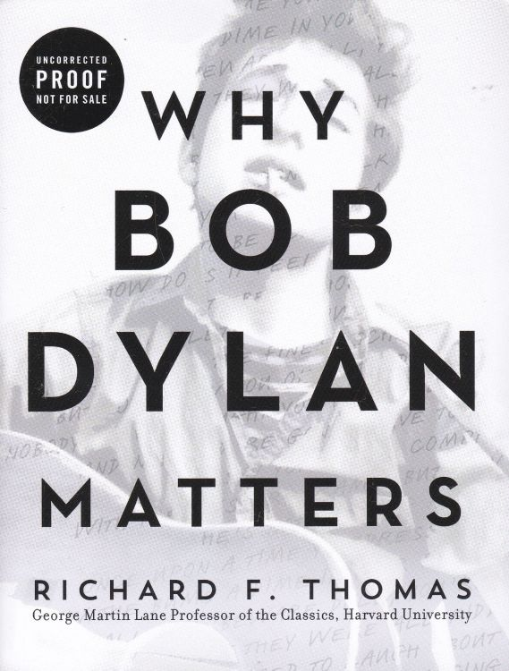why Bob Dylan matters richard f thomas uncorrected proof