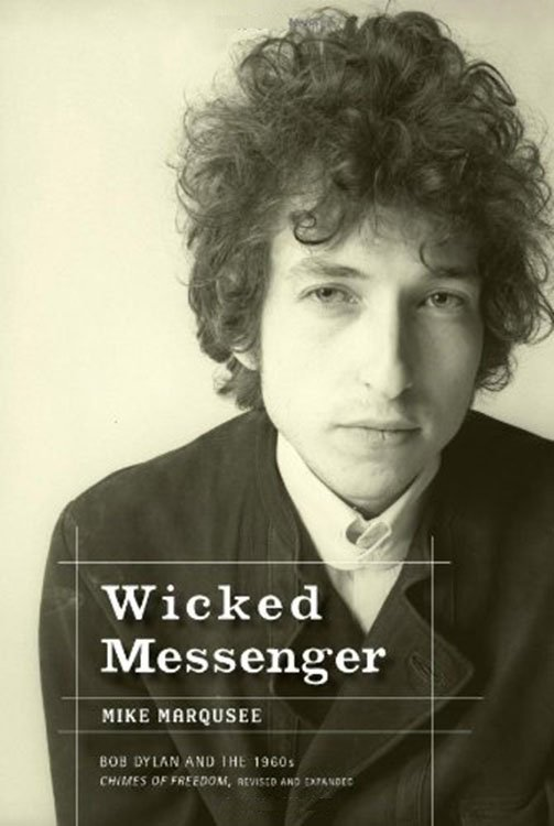 wicked messenger mike marqusee Bob Dylan book