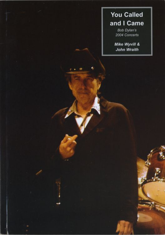 you called and I came 2004 concerts Bob Dylan book